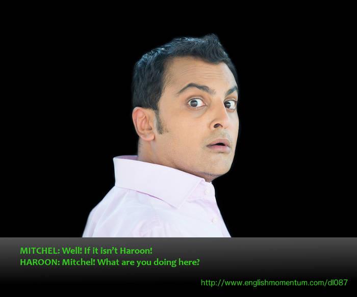 Haroon looks startled.